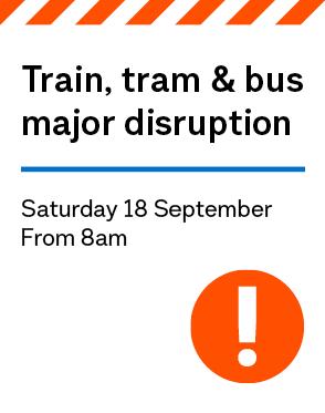 Train, Tram & Bus Major disruptions